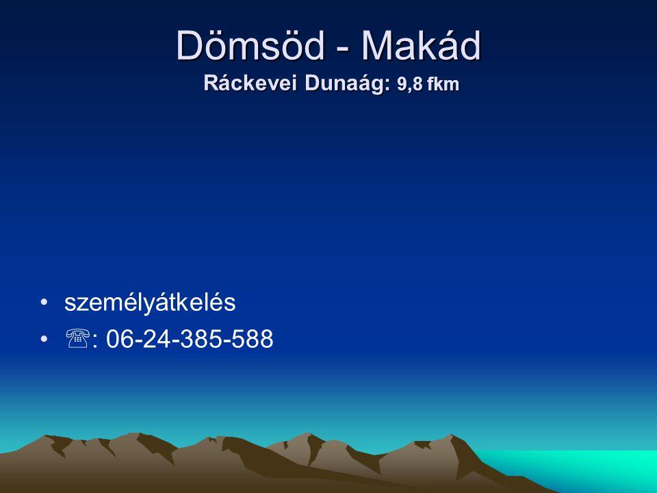 Dömsöd - Makád Ráckevei Dunaág: 9,8 fkm