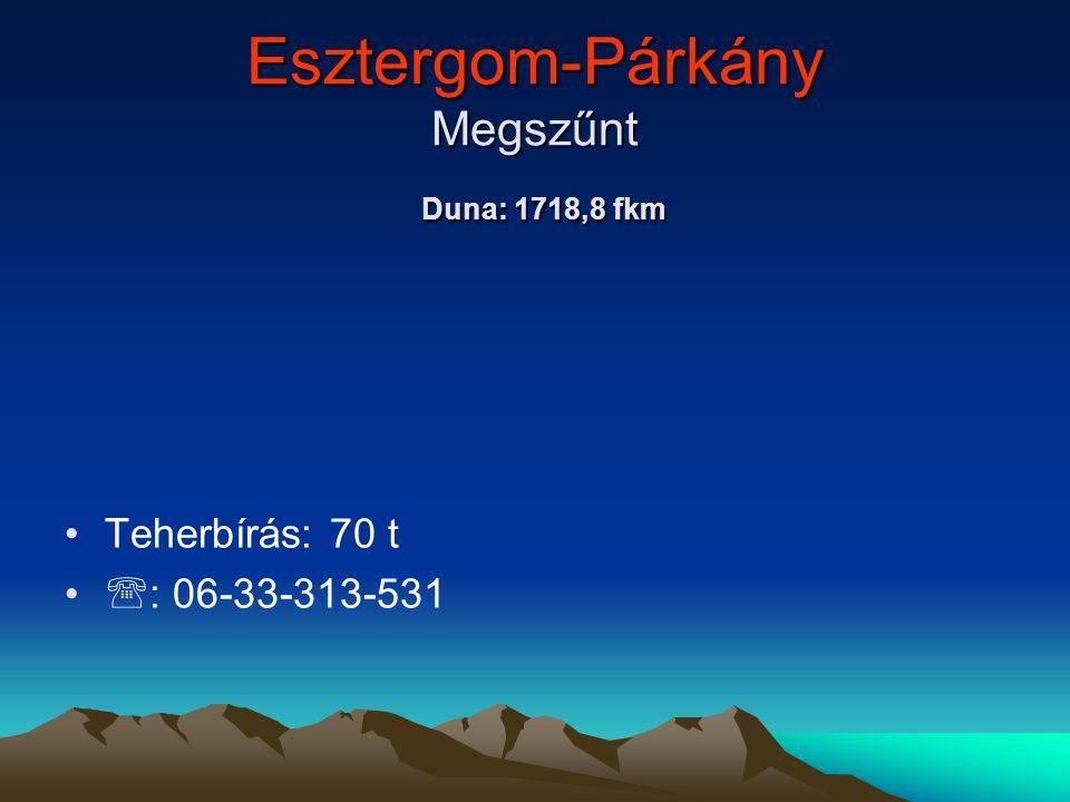 Esztergom-Párkány Megszűnt Duna: 1718,8 fkm