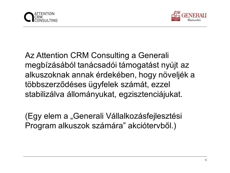 Az Attention CRM Consulting a Generali megbízásából tanácsadói támogatást nyújt az alkuszoknak annak érdekében, hogy növeljék a többszerződéses ügyfelek számát, ezzel stabilizálva állományukat, egzisztenciájukat.