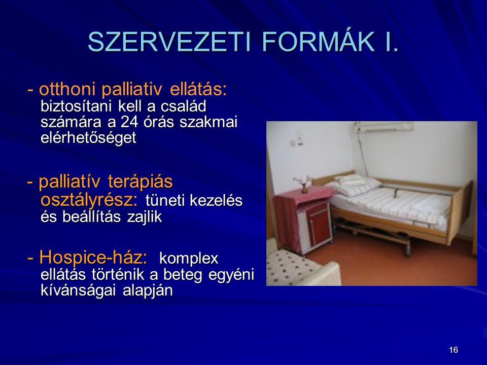 SZERVEZETI FORMÁK I. - otthoni palliativ ellátás: biztosítani kell a család számára a 24 órás szakmai elérhetőséget.