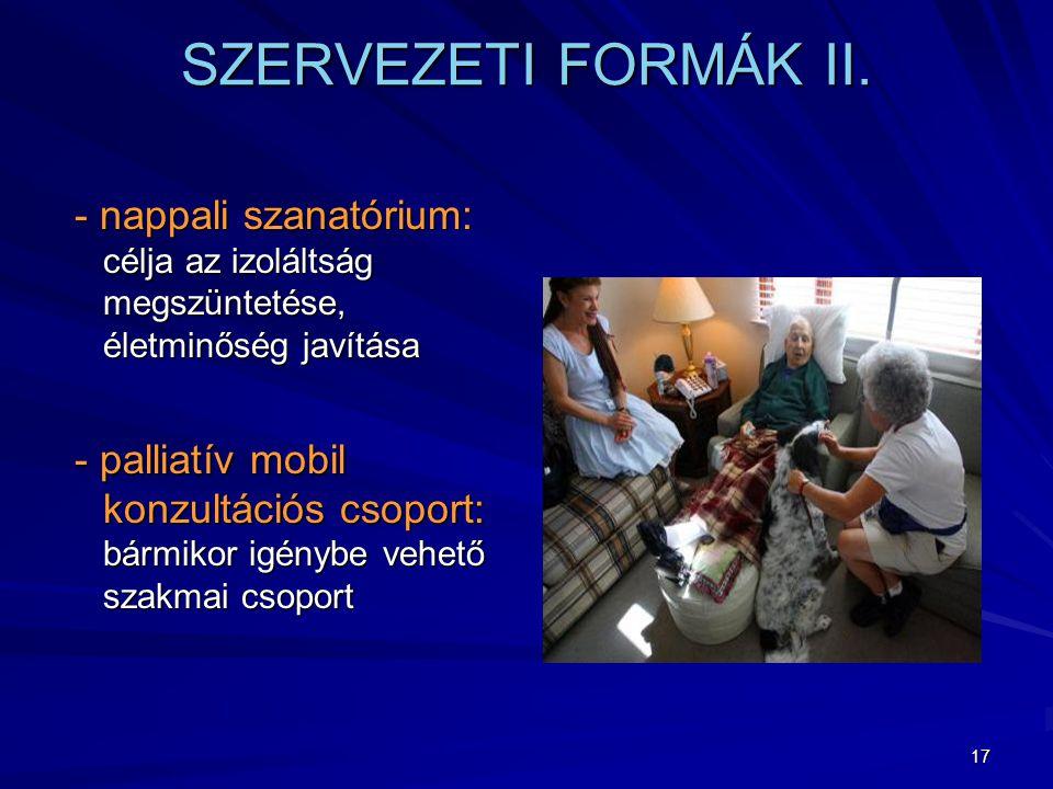 SZERVEZETI FORMÁK II. - nappali szanatórium: célja az izoláltság megszüntetése, életminőség javítása.