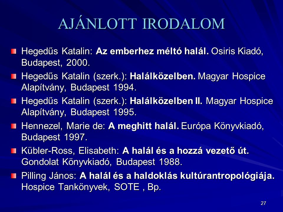 AJÁNLOTT IRODALOM Hegedűs Katalin: Az emberhez méltó halál. Osiris Kiadó, Budapest, 2000.