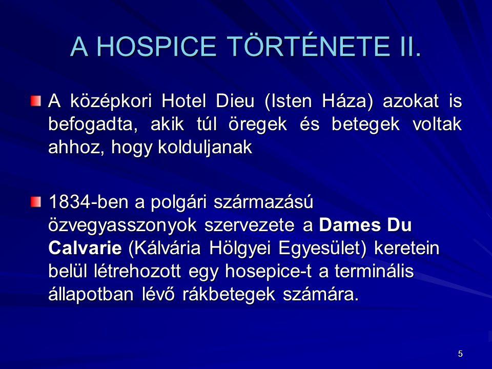 A HOSPICE TÖRTÉNETE II. A középkori Hotel Dieu (Isten Háza) azokat is befogadta, akik túl öregek és betegek voltak ahhoz, hogy kolduljanak.