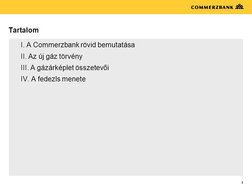 Tartalom I. A Commerzbank rövid bemutatása. II. Az új gáz törvény. III. A gázárképlet összetevői.