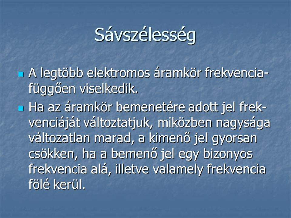 Sávszélesség A legtöbb elektromos áramkör frekvencia-függően viselkedik.