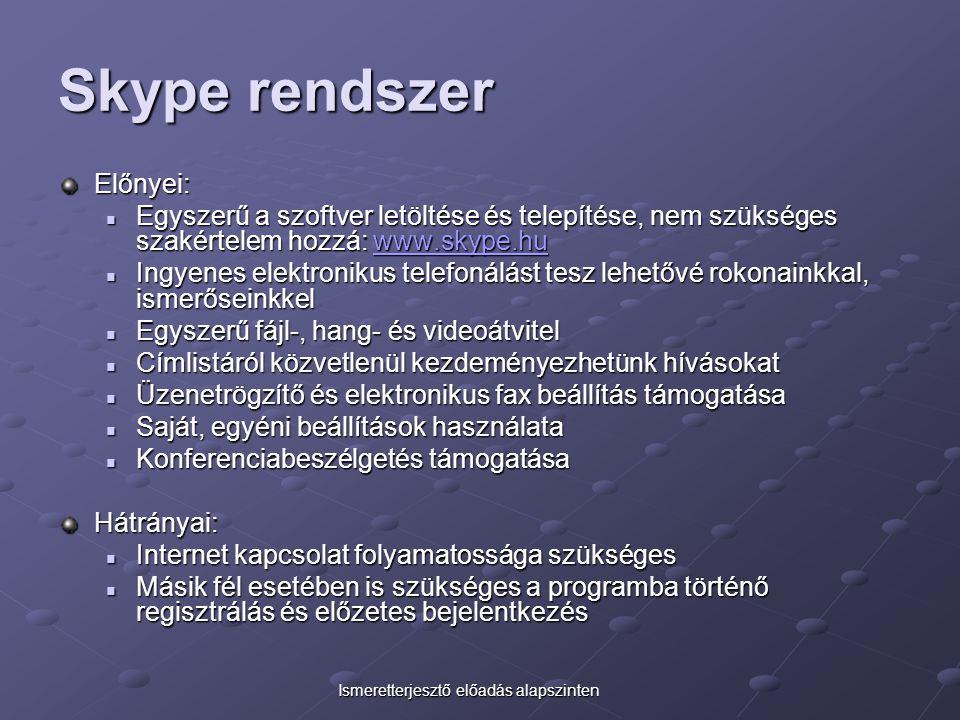 Skype rendszer Előnyei: