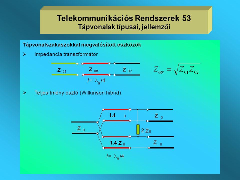 Telekommunikációs Rendszerek 53 Tápvonalak típusai, jellemzői