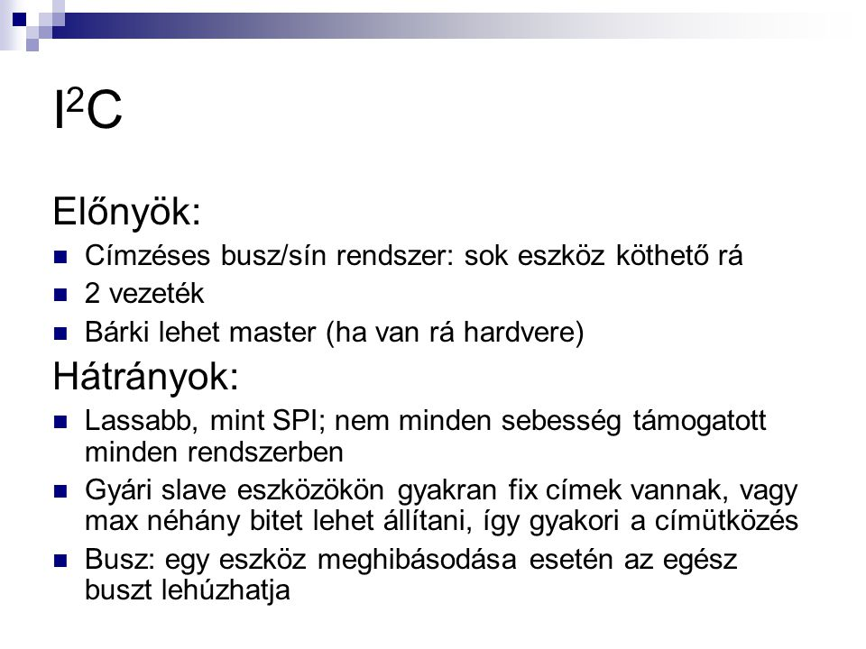 I2C Előnyök: Hátrányok: