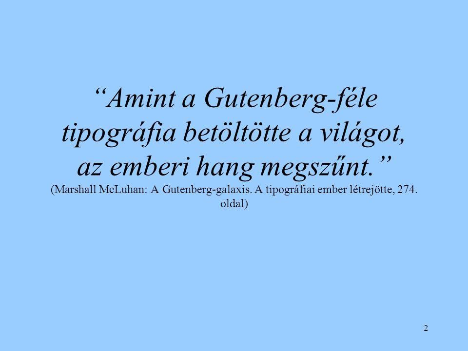 Amint a Gutenberg-féle tipográfia betöltötte a világot, az emberi hang megszűnt. (Marshall McLuhan: A Gutenberg-galaxis.