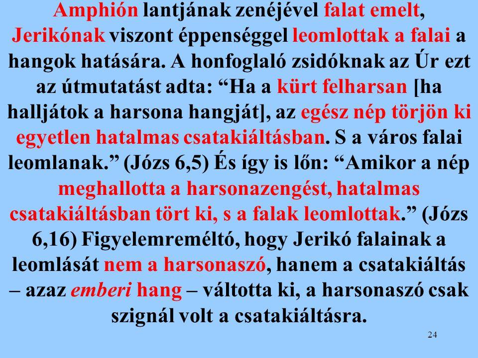 Amphión lantjának zenéjével falat emelt, Jerikónak viszont éppenséggel leomlottak a falai a hangok hatására.