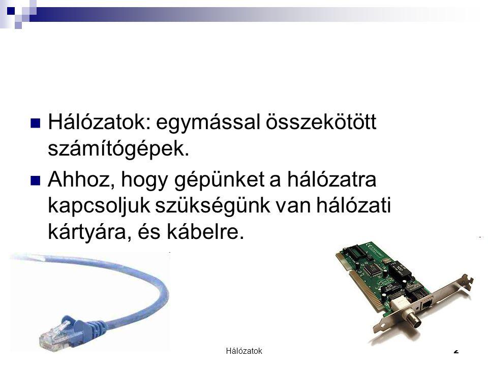 Hálózatok: egymással összekötött számítógépek.
