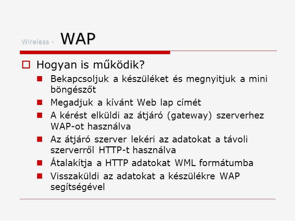 Wireless - WAP Hogyan is működik Bekapcsoljuk a készüléket és megnyitjuk a mini böngészőt. Megadjuk a kívánt Web lap címét.