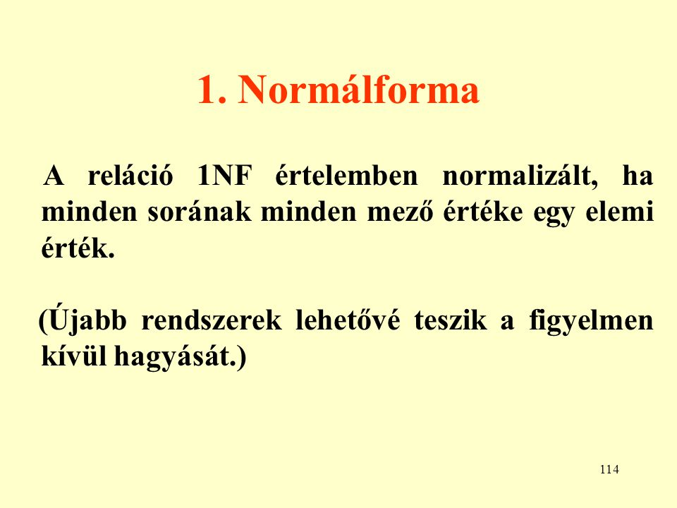 1. Normálforma A reláció 1NF értelemben normalizált, ha minden sorának minden mező értéke egy elemi érték.