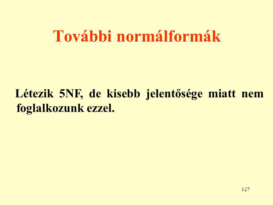 További normálformák Létezik 5NF, de kisebb jelentősége miatt nem foglalkozunk ezzel.