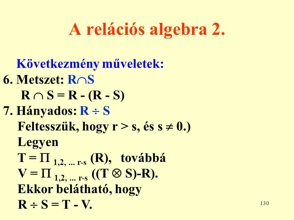A relációs algebra 2. Következmény műveletek: 6. Metszet: RS