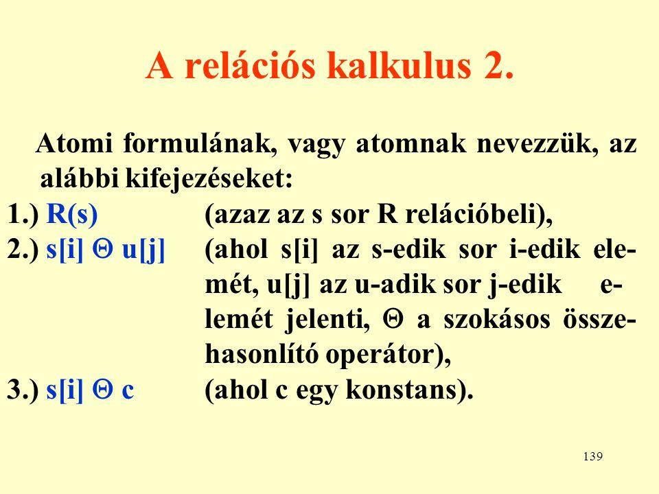 A relációs kalkulus 2. Atomi formulának, vagy atomnak nevezzük, az alábbi kifejezéseket: 1.) R(s) (azaz az s sor R relációbeli),