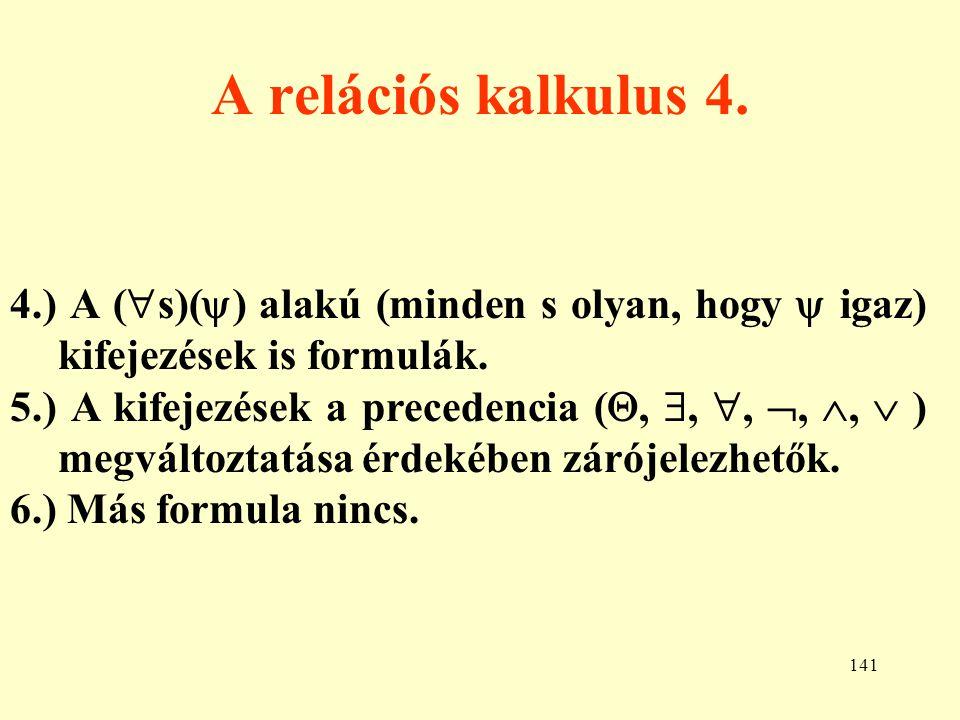 A relációs kalkulus 4. 4.) A (s)() alakú (minden s olyan, hogy  igaz) kifejezések is formulák.