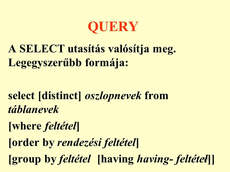 QUERY A SELECT utasítás valósítja meg. Legegyszerűbb formája: