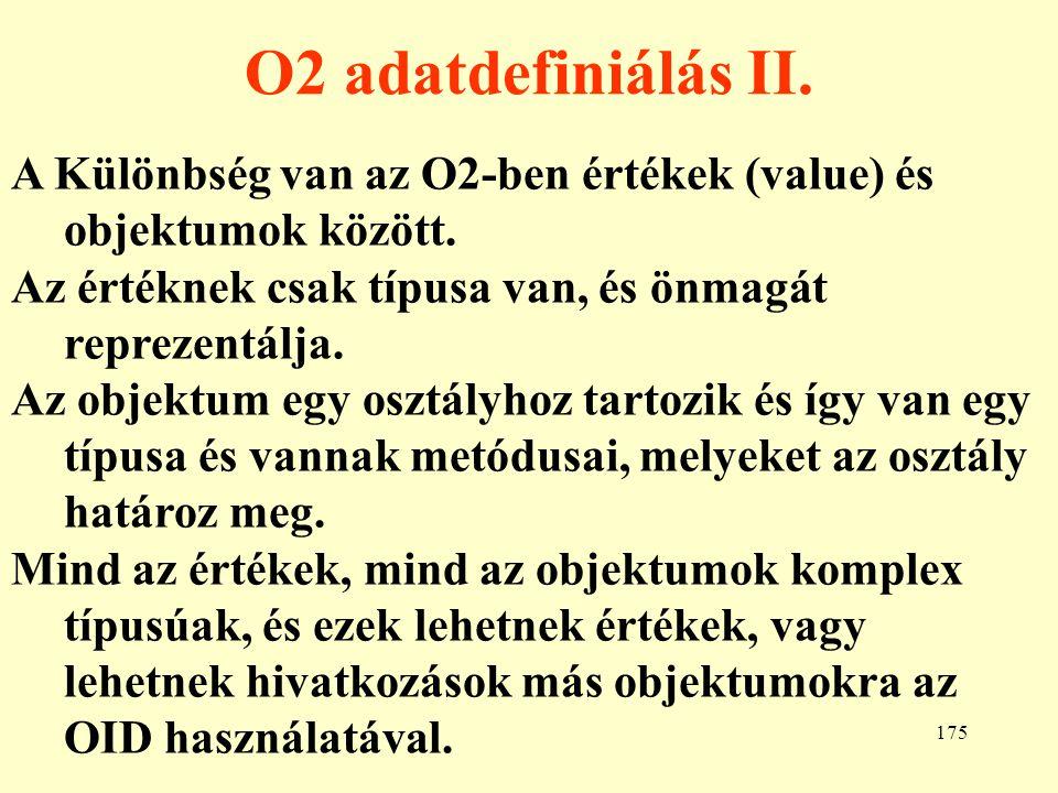 O2 adatdefiniálás II. A Különbség van az O2-ben értékek (value) és objektumok között. Az értéknek csak típusa van, és önmagát reprezentálja.