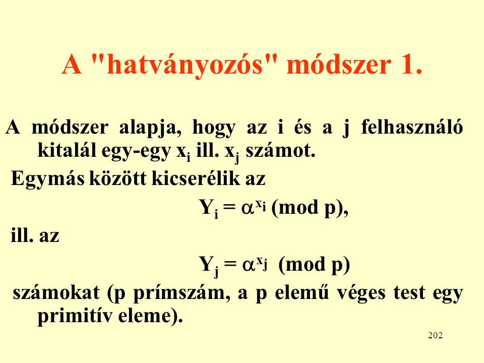 A hatványozós módszer 1. A módszer alapja, hogy az i és a j felhasználó kitalál egy-egy xi ill. xj számot.