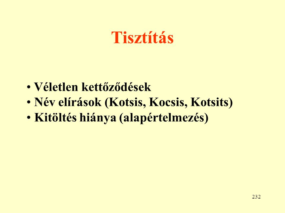 Tisztítás Véletlen kettőződések Név elírások (Kotsis, Kocsis, Kotsits)