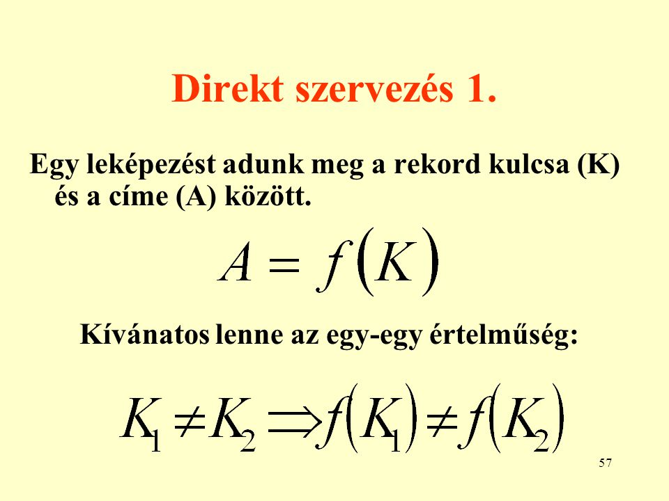 Direkt szervezés 1. Egy leképezést adunk meg a rekord kulcsa (K) és a címe (A) között.