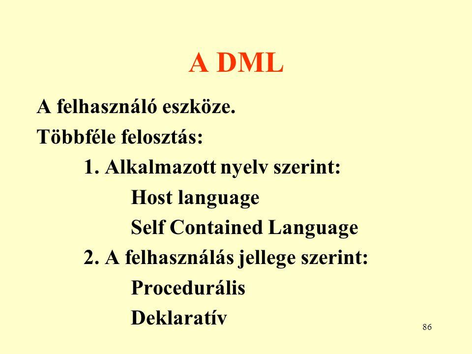 A DML A felhasználó eszköze. Többféle felosztás:
