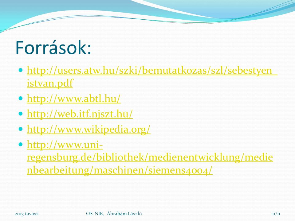 Források: http://users.atw.hu/szki/bemutatkozas/szl/sebestyen_istvan.pdf. http://www.abtl.hu/ http://web.itf.njszt.hu/