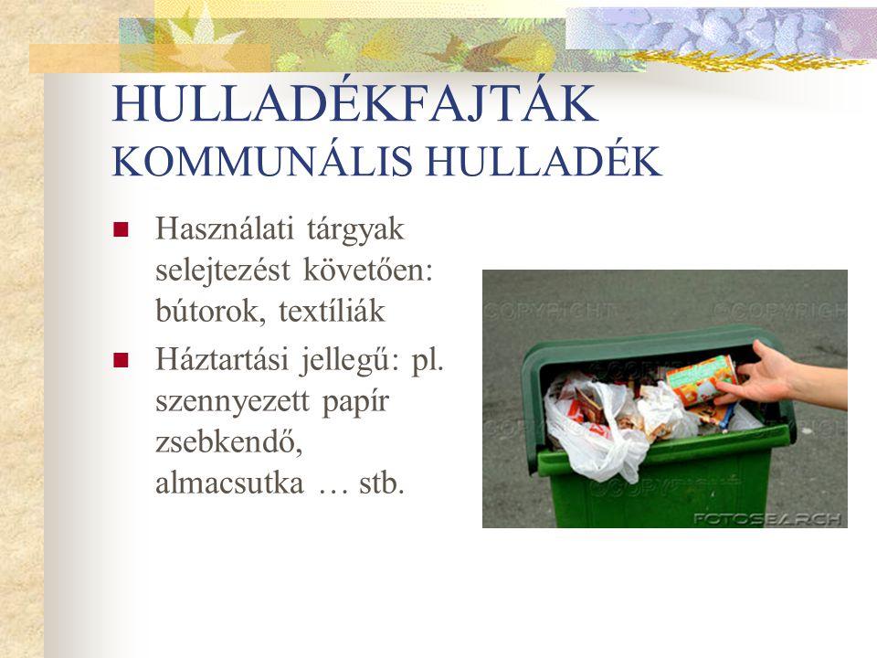 HULLADÉKFAJTÁK KOMMUNÁLIS HULLADÉK