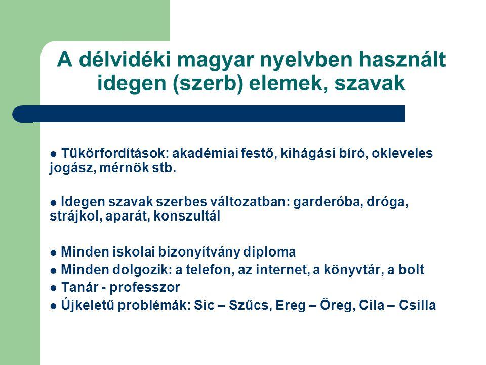 A délvidéki magyar nyelvben használt idegen (szerb) elemek, szavak