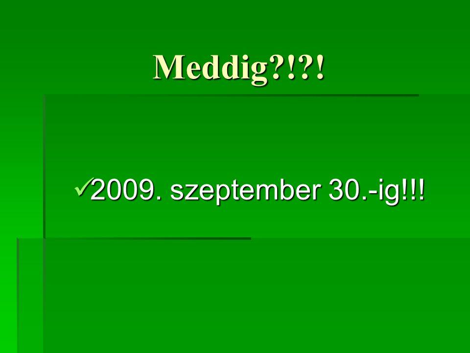 Meddig ! ! 2009. szeptember 30.-ig!!!