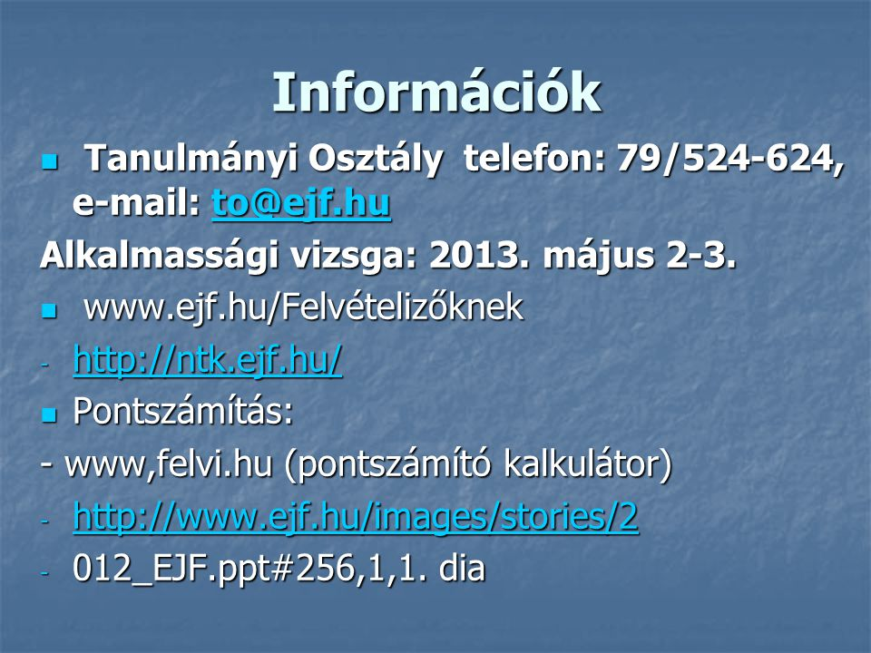 Információk Tanulmányi Osztály telefon: 79/524-624, e-mail: to@ejf.hu