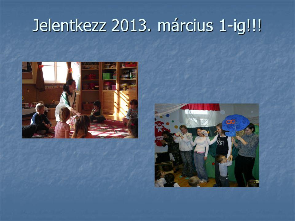 Jelentkezz 2013. március 1-ig!!!