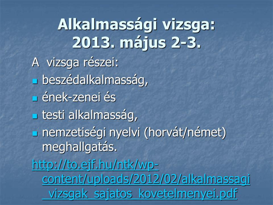 Alkalmassági vizsga: 2013. május 2-3.