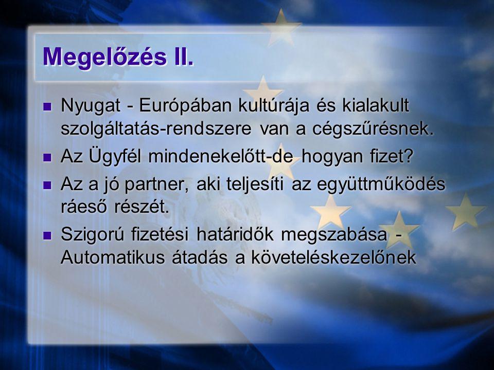Megelőzés II. Nyugat - Európában kultúrája és kialakult szolgáltatás-rendszere van a cégszűrésnek. Az Ügyfél mindenekelőtt-de hogyan fizet