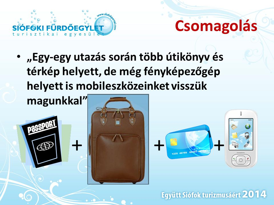 """Csomagolás """"Egy-egy utazás során több útikönyv és térkép helyett, de még fényképezőgép helyett is mobileszközeinket visszük magunkkal"""