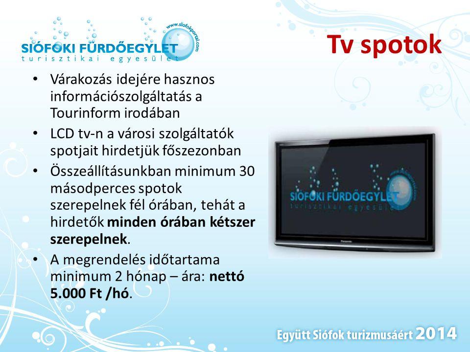Tv spotok Várakozás idejére hasznos információszolgáltatás a Tourinform irodában. LCD tv-n a városi szolgáltatók spotjait hirdetjük főszezonban.