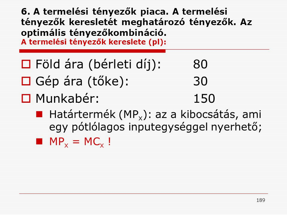 Föld ára (bérleti díj): 80 Gép ára (tőke): 30 Munkabér: 150