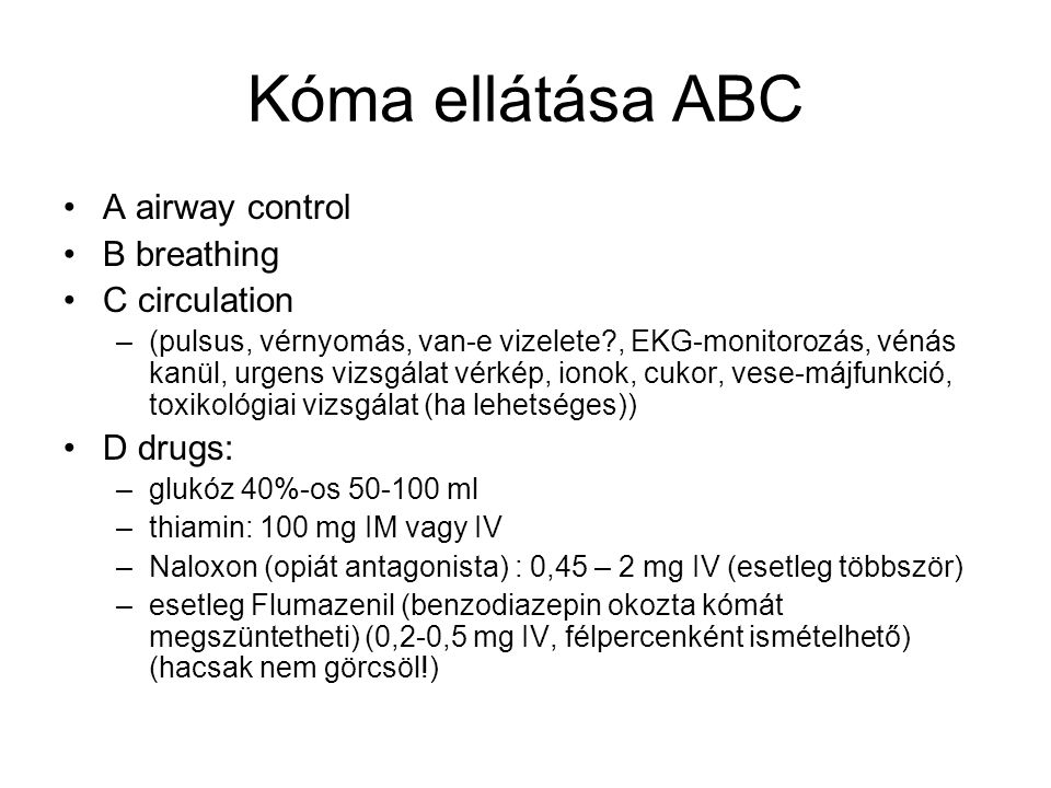 Kóma ellátása ABC A airway control B breathing C circulation D drugs: