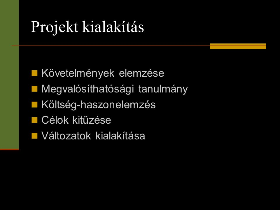Projekt kialakítás Követelmények elemzése Megvalósíthatósági tanulmány