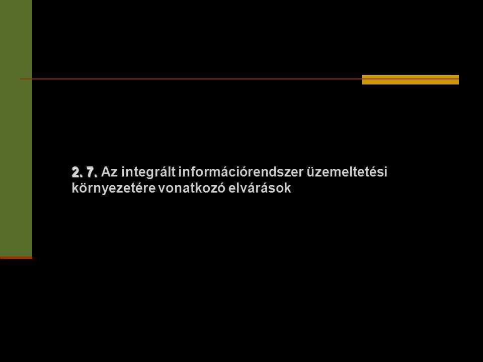 2. 7. Az integrált információrendszer üzemeltetési környezetére vonatkozó elvárások