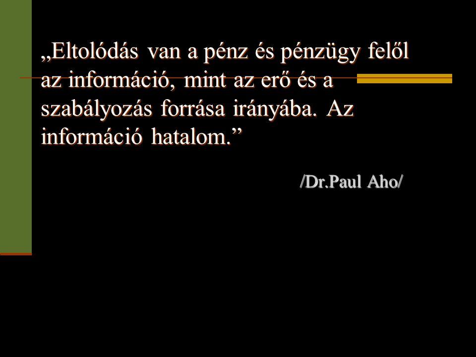 """""""Eltolódás van a pénz és pénzügy felől az információ, mint az erő és a szabályozás forrása irányába. Az információ hatalom."""