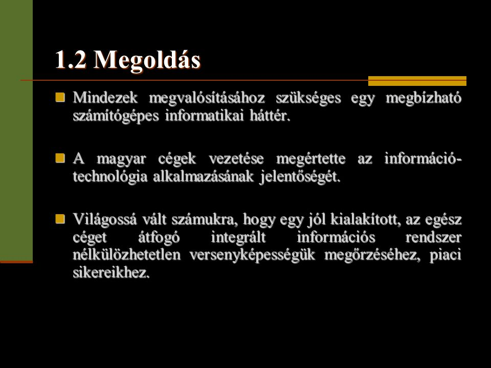 1.2 Megoldás Mindezek megvalósításához szükséges egy megbízható számítógépes informatikai háttér.