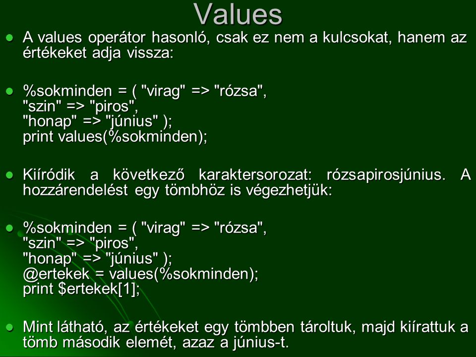 Values A values operátor hasonló, csak ez nem a kulcsokat, hanem az értékeket adja vissza: