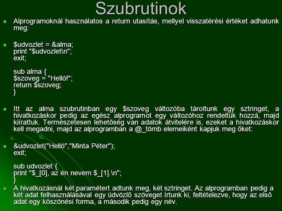 Szubrutinok Alprogramoknál használatos a return utasítás, mellyel visszatérési értéket adhatunk meg: