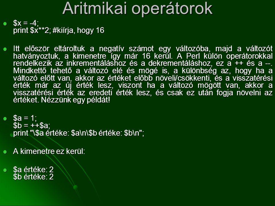 Aritmikai operátorok $x = -4; print $x**2; #kiírja, hogy 16