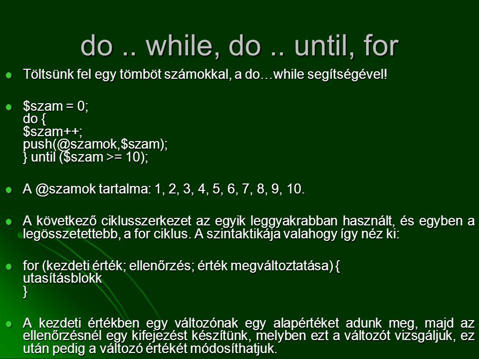 do .. while, do .. until, for Töltsünk fel egy tömböt számokkal, a do…while segítségével!