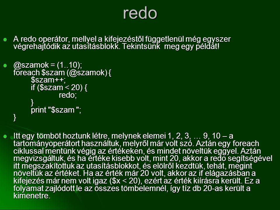 redo A redo operátor, mellyel a kifejezéstől függetlenül még egyszer végrehajtódik az utasításblokk. Tekintsünk meg egy példát!