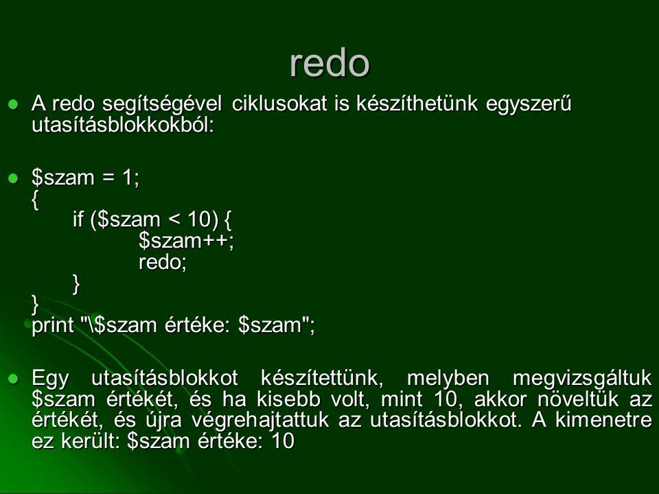 redo A redo segítségével ciklusokat is készíthetünk egyszerű utasításblokkokból: