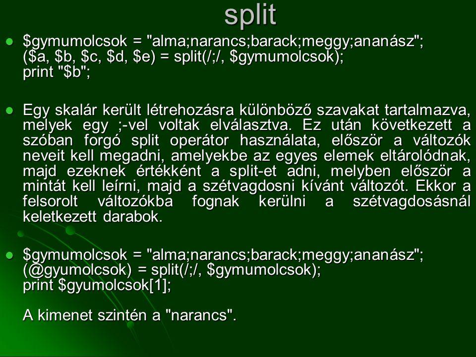 split $gymumolcsok = alma;narancs;barack;meggy;ananász ; ($a, $b, $c, $d, $e) = split(/;/, $gymumolcsok); print $b ;